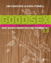Good Sex 2.0: What (Almost) Nobody Will Tell You about Sex av Jim Hancock og Kara Powell (Heftet)