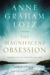 The Magnificent Obsession Participant's Guide av Anne Graham Lotz (Heftet)