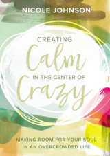 Omslag - Creating Calm in the Center of Crazy