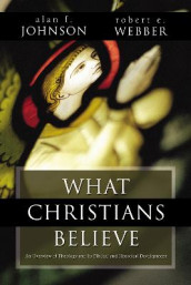 What Christians Believe av Alan F. Johnson og Robert  E. Webber (Heftet)