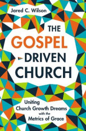 The Gospel-Driven Church av Jared C. Wilson (Innbundet)