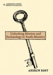 Unlocking Mission and Eschatology in Youth Ministry av Andrew Root (Innbundet)