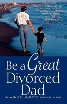 Be a Great Divorced Dad av Kenneth N Condrell og Linda Lee Small (Heftet)