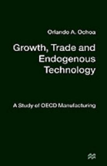 Growth, Trade and Endogenous Technology av Orlando A. Ochoa (Innbundet)