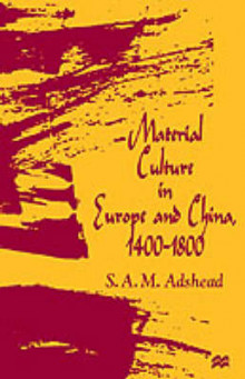Material Culture in Europe and China, 1400-1800 av S. A. M. Adshead (Innbundet)