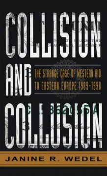 Collision and Collusion av Janine Wedel (Innbundet)