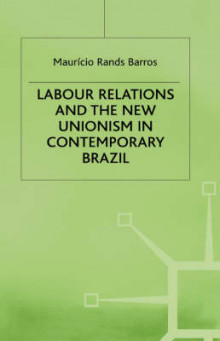 Labour Relations and the New Unionism in Contemporary Brazil av Mauricio Rands Barros (Innbundet)