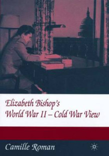 Elizabeth Bishop and Cold War av Camille P. Roman (Innbundet)