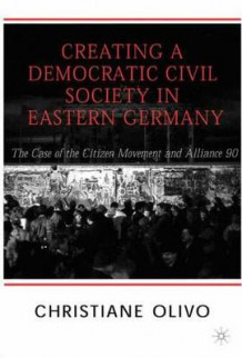 Creating a Democratic Civil Society in Eastern Germany av Christiane Olivo (Innbundet)