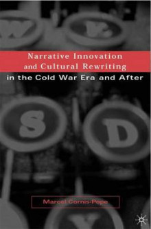 Narrative Innovation and Cultural Rewriting in the Cold War Era and After av Marcel Cornis-Pope (Innbundet)