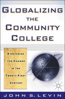Globalizing the Community College av John S. Levin (Innbundet)