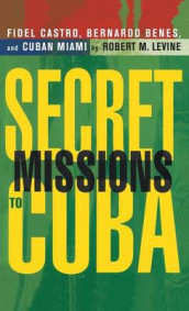 Secret Missions to Cuba av Robert Levine (Innbundet)