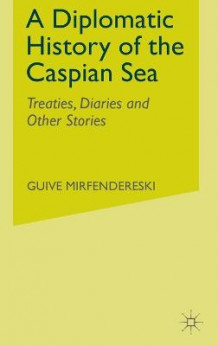 A Diplomatic History of the Caspian Sea av Guive Mirfendereski (Innbundet)