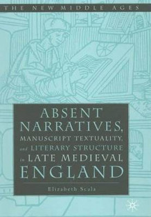 Absent Narratives, Manuscript Textuality, and Literary Structure in Late Medieval England av Elizabeth Scala (Innbundet)
