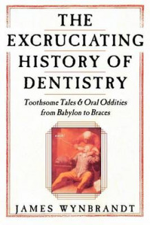 Excruciating History of Dentistry av James Wynbrandt (Heftet)