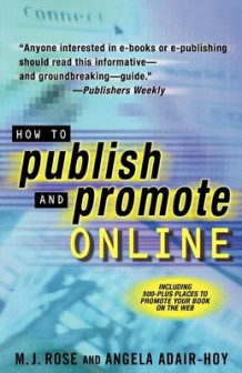 How to Publish and Promote Online av M J Rose og Angela Adair-Hoy (Heftet)