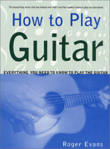 How to Play Guitar av Roger Evans (Heftet)
