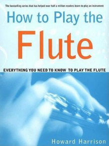 How to Play the Flute av Howard Harrison (Heftet)