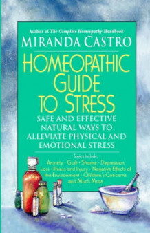 The Homeopathic Guide to Stress av Miranda Castro (Heftet)