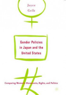 Gender Policies in Japan and the United States: Comparing Women's Movements, Rights and Politics av Joyce Gelb (Heftet)