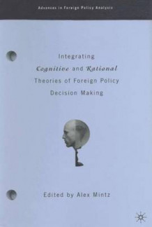 Integrating Cognitive and Rational Theories of Foreign Policy Decision Making (Innbundet)