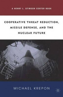 Cooperative Threat Reduction, Missile Defense and the Nuclear Future av Michael Krepon (Innbundet)