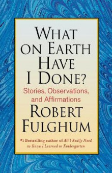 What on Earth Have I Done? av Robert Fulghum (Heftet)
