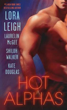 Hot Alphas av Lora Leigh, Laurelin McGee, Shiloh Walker og Kate Douglas (Heftet)