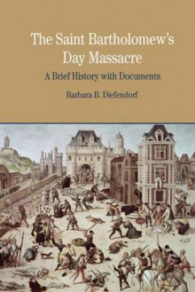 The St. Bartholomew's Day Massacre av Barbara B. Diefendorf (Heftet)