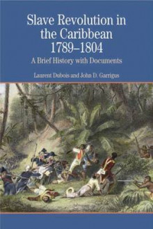 Slave Revolution in the Caribbean 1789-1804 av Laurent Dubois og John Garrigus (Heftet)