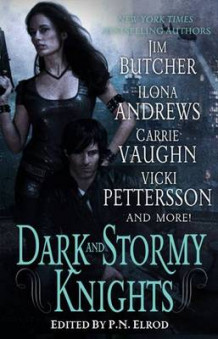 Dark and Stormy Knights av Jim Butcher, Ilona Andrews, Carrie Vaughn og Vicki Pettersson (Heftet)