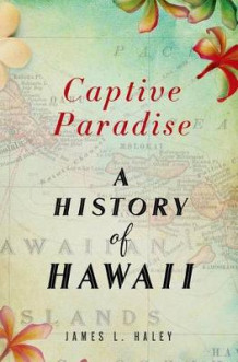 Captive Paradise av James L Haley (Innbundet)