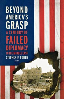 Beyond America's Grasp av Senior Scholar in the Foreign Policy Studies Programme Stephen P Cohen (Heftet)