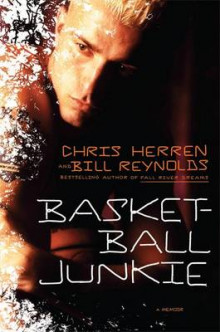 Basketball Junkie av Chris Herren og Bill Reynolds (Innbundet)