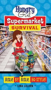 Hungry Girl Supermarket Survival av Lisa Lillien og Lillien (Heftet)