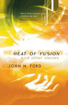Heat of Fusion and Other Stories av John M Ford (Heftet)