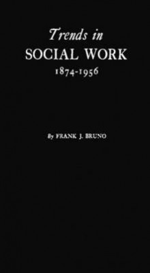 Trends in Social Work, 1874-1956 av Frank J. Bruno (Innbundet)