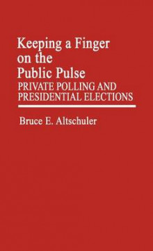 Keeping a Finger on the Public Pulse av Bruce E. Altschuler (Innbundet)