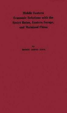 Middle Eastern Economic Relations with the Soviet Union, Eastern Europe, and Mainland China av Robert Loring Allen (Innbundet)