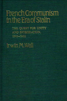 French Communism in the Era of Stalin av Irwin M. Wall (Innbundet)