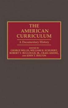 The American Curriculum av George Philip Willis, Robert V. Bullough, Craig Kridel, William H. Schubert, John T. Holton og George Willis (Innbundet)