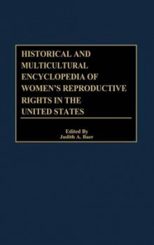 Historical and Multicultural Encyclopedia of Women's Reproductive Rights in the United States av Judith A. Baer (Innbundet)