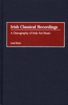 Irish Classical Recordings av Axel Klein (Innbundet)