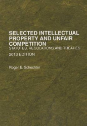 Selected Intellectual Property and Unfair Competition, Statutes, Regulations and Treaties av Roger Schechter (Heftet)