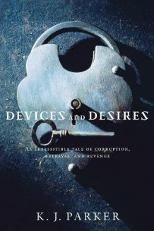 Devices and Desires av K. J. Parker (Heftet)