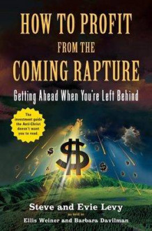 How to Profit from the Coming Rapture av Steve Levy og Evie Levy (Heftet)