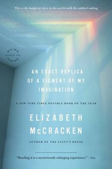 An Exact Replica of a Figment of My Imagination av Elizabeth McCracken (Innbundet)