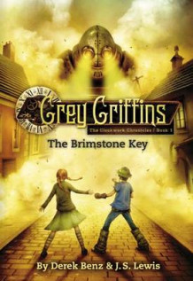 Grey Griffins: The Clockwork Chronicles: Brimstone Key No. 1 av Derek Benz og J. S. Lewis (Innbundet)