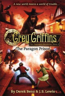 Grey Griffins: The Clockwork Chronicles No. 3: The Paragon Prison av Derek Benz og J. S. Lewis (Heftet)
