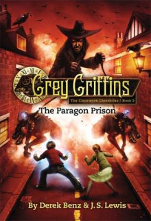 Grey Griffins: The Clockwork Chronicles: Paragon Prison No. 3 av Derek Benz og J. S. Lewis (Innbundet)